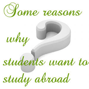 some reasons why students want to study abroad